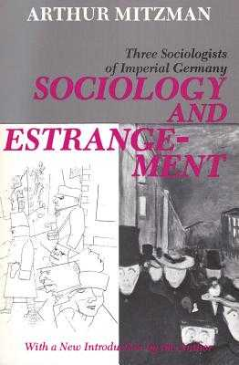 Sociology and Estrangement: Three Sociologists of Imperial Germany - Mitzman, Arthur