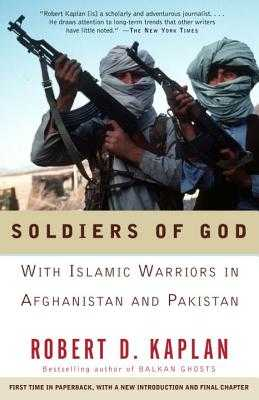 Soldiers of God: With Islamic Warriors in Afghanistan and Pakistan - Kaplan, Robert D