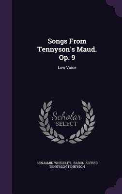Songs from Tennyson's Maud. Op. 9: Low Voice - Whelpley, Benjamin, and Baron Alfred Tennyson Tennyson (Creator)