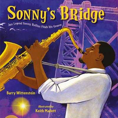 Sonny's Bridge: Jazz Legend Sonny Rollins Finds His Groove - Wittenstein, Barry