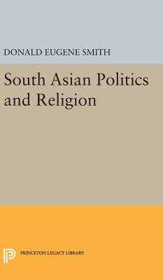 South Asian Politics and Religion - Smith, Donald Eugene