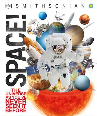 Space!: The Universe as You've Never Seen It Before - DK, and Smithsonian Institution (Contributions by)