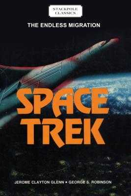 Space Trek: The Endless Migration - Glenn, Jerome Clayton, and Robinson, George S
