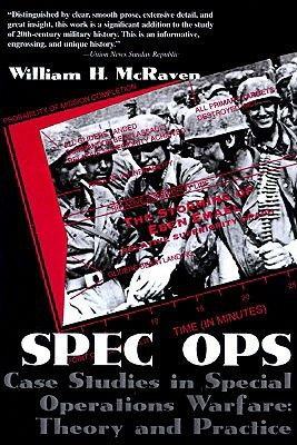 Spec Ops: Case Studies in Special Operations Warfare: Theory and Practice - McRaven, William H