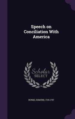 Speech on Conciliation with America - Burke, Edmund