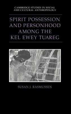 Spirit Possession and Personhood among the Kel Ewey Tuareg - Rasmussen, Susan J., and Fortes, Meyer (Series edited by), and Leach, Edmund (Series edited by)