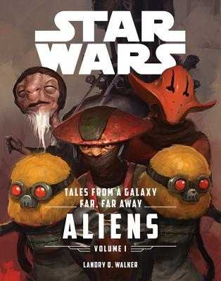 Star Wars the Force Awakens: Tales from a Galaxy Far, Far Away, Volume 1 - Walker, Landry Quinn