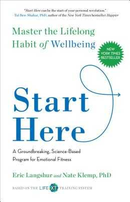 Start Here: Master the Lifelong Habit of Wellbeing - Langshur, Eric, and Klemp, Nate, PhD