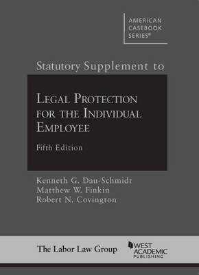 Statutory Supplement to Legal Protection for the Individual Employee - Dau-Schmidt, Kenneth, and Finkin, Matthew, and Covington, Robert
