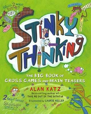 Stinky Thinking: The Big Book of Gross Games and Brain Teasers - Katz, Alan