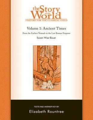 Story of the World, Vol. 1 Test and Answer Key: History for the Classical Child: Ancient Times - Bauer, Susan Wise, and Rountree, Elizabeth