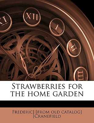 Strawberries for the Home Garden - Cranefield, Frederic