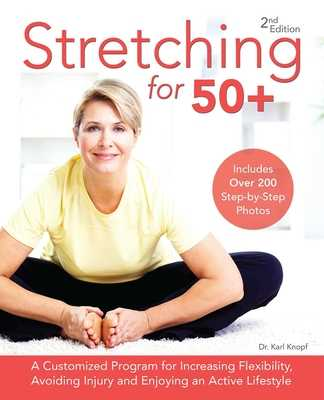 Stretching for 50+: A Customized Program for Increasing Flexibility, Avoiding Injury and Enjoying an Active Lifestyle - Knopf, Karl, Dr.