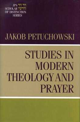 Studies in Modern Theology and Prayer - Petuchowski, Jacob