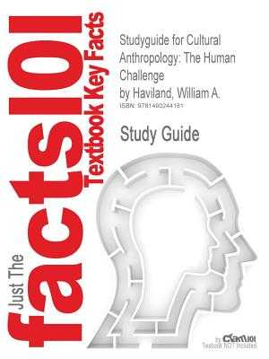 Studyguide for Cultural Anthropology: The Human Challenge by Haviland, William A., ISBN 9781133957423 - Cram101 Textbook Reviews