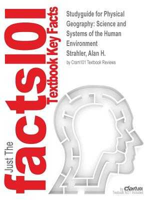 Studyguide for Physical Geography: Science and Systems of the Human Environment by Strahler, Alan H., ISBN 9780470592236 - Cram101 Textbook Reviews