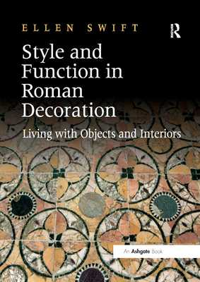 Style and Function in Roman Decoration: Living with Objects and Interiors - Swift, Ellen