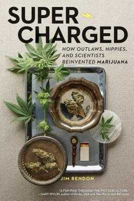 Super-Charged: How Outlaws, Hippies, and Scientists Reinvented Marijuana - Rendon, Jim