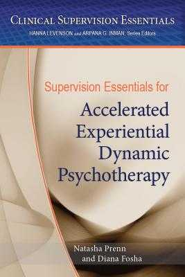 Supervision Essentials for Accelerated Experiential Dynamic Psychotherapy - Prenn, Natasha C N, and Fosha, Diana