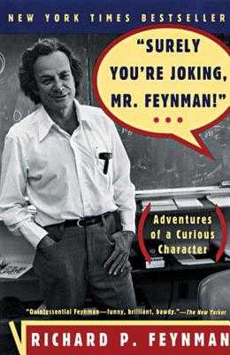 """surely You're Joking, Mr. Feynman!"": Adventures of a Curious Character - Feynman, Richard P, and Leighton, Ralph (Editor)"