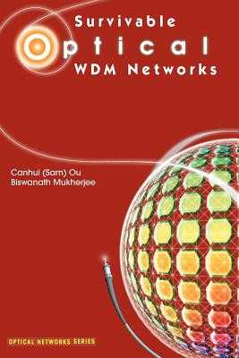 Survivable Optical WDM Networks - Ou, Canhui (Sam), and Mukherjee, Biswanath