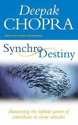 Synchrodestiny: Harnessing the Infinite Power of Coincidence to Create Miracles - Chopra, Deepak, M.D.