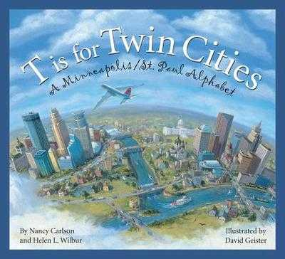T Is for Twin Cities: A Minneapolis/St. Paul Alphabet - Carlson, Nancy L