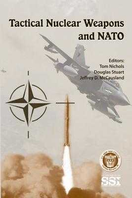 Tactical Nuclear Weapons and NATO - Stuart, Douglas, Dr., and McCausland, Jeffrey D, and Nichols, Tom