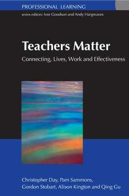 Teachers Matter: Connecting Work, Lives and Effectiveness - Day, Christopher, and Sammons, Pam, Professor