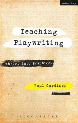 Teaching Playwriting: Creativity in Practice - Gardiner, Paul, PhD
