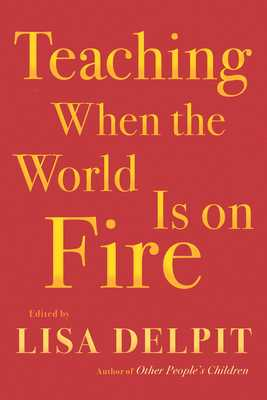 Teaching When the World Is on Fire - Delpit, Lisa (Editor)