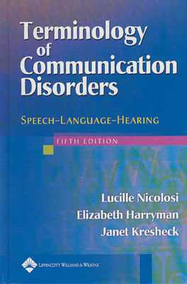 Terminology of Communication Disorders: Speech-Language-Hearing - Nicolosi, Lucille, Ma, and Harryman, Elizabeth, Ma, and Kresheck, Janet, PhD
