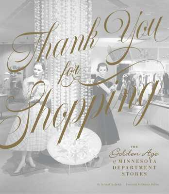 Thank You for Shopping: The Golden Age of Minnesota Department Stores - Leebrick, Kristal, and Defore, Dolores (Foreword by)