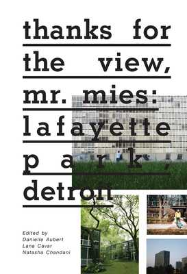 Thanks for the View, Mr. Mies: Lafayette Park, Detroit - Aubert, Danielle (Editor), and Cavar, Lana (Editor), and Chandani, Natasha (Editor)