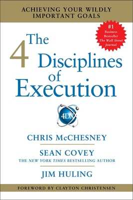 The 4 Disciplines of Execution: Achieving Your Wildly Important Goals - McChesney, Chris, and Covey, Sean, and Huling, Jim