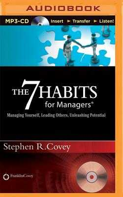 The 7 Habits for Managers: Managing Yourself, Leading Others, Unleashing Potential - Covey, Stephen R, Dr. (Read by)