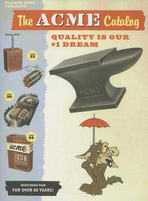 The Acme Catalog: Quality Is Our #1 Dream - Carney, Charles (Text by), and Acme