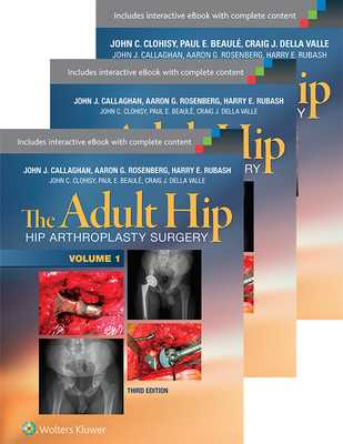 The Adult Hip 3-Volume Package: Arthroplasty and its Alternatives and Hip Preservation Surgery - Callaghan, John J., MD, and Clohisy, John C., MD, and Beaule, Paul E., MD