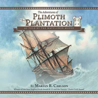 The Adventures of Plimoth Plantation: As Told by the Mayflower Mouse - Carlson, Marian R