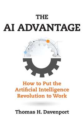 The AI Advantage: How to Put the Artificial Intelligence Revolution to Work - Davenport, Thomas H