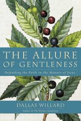 The Allure Of Gentleness: Defending The Faith In The Manner Of Jesus - Willard, Dallas, and Mindell, Jodi