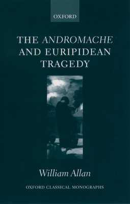 The Andromache and Euripidean Tragedy - Allan, William