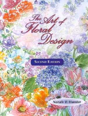 The Art of Floral Design - Hunter, Norah T