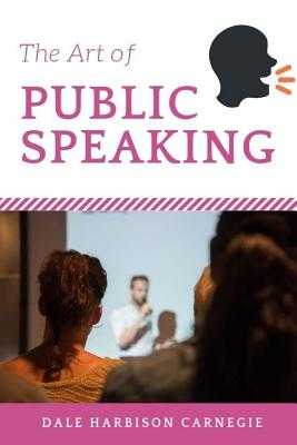 The Art of Public Speaking - Carnegie, Dale