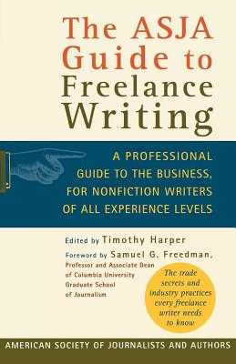 The Asja Guide to Freelance Writing: A Professional Guide to the Business, for Nonfiction Writers of All Experience Levels - Harper, Timothy (Editor), and Freedman, Samuel G (Foreword by)