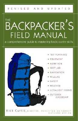 The Backpacker's Field Manual, Revised and Updated: A Comprehensive Guide to Mastering Backcountry Skills - Curtis, Rick