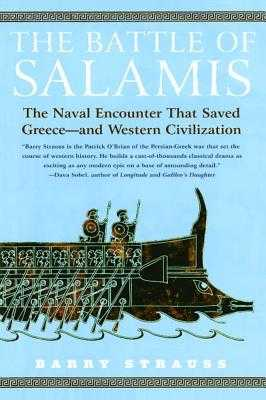 The Battle of Salamis: The Naval Encounter That Saved Greece -- And Western Civilization - Strauss, Barry