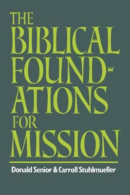 The Biblical Foundations for Mission - Senior, Donald