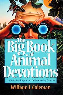 The Big Book of Animal Devotions: 250 Daily Readings about God's Amazing Creation - Coleman, William L