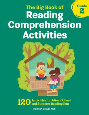 The Big Book of Reading Comprehension Activities, Grade 2: 120 Activities for After-School and Summer Reading Fun - Braun, Hannah